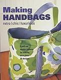 Making Handbags: Retro, Chic and Luxurious Designs