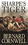 Bernard Cornwell Sharpe's Tiger: Richard Sharpe and the Siege of Seringapatam, 1799 [Sharpe 1]