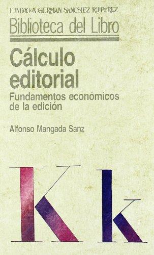 Cálculo editorial: Fundamentos económicos de la edición (Biblioteca del Libro)
