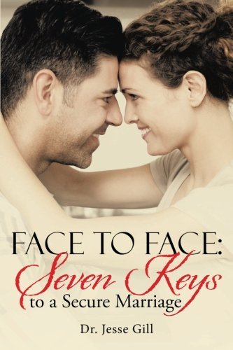 Face to Face: Seven Keys to a Secure Marriage by Dr. Jesse Gill (2015-06-29)