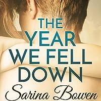 The Year We Fell Down Hörbuch von Sarina Bowen Gesprochen von: Nick Podehl, Saskia Maarleveld
