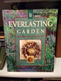 An Everlasting Garden: A Guide to Growing, Harvesting, and Enjoying Everlastings