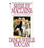 DANCE WHILE YOU CAN (0553404989) by SHIRLEY MACLAINE