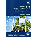 Managing Without Growth: Slower by Design, Not Disasterby Peter A. Victor