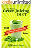 The New Green Juicing Diet: With 60+ Alkalizing, Energizing, Detoxifying, Fat Burning Recipes