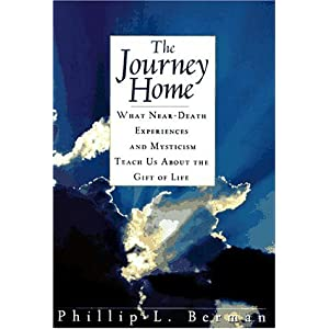 The Journey Home: What Near-Death Experiences and Mysticism Teach Us About the Meaning of Life and Living