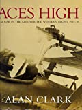 Aces High: War in the Air Over the Western Front, 1914-18 (Cassell Military Classics) (030435225X) by ALAN CLARK