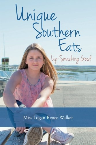Unique Southern Eats: Lip-Smacking Good by Miss Logan Renee Walker