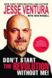 Don't Start the Revolution Without Me ! Jesse Ventura