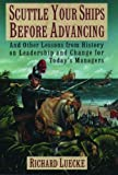 Richard A. Luecke Scuttle Your Ships Before Advancing: And Other Lessons from History on Leadership and Change for Today's Managers