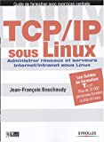TCP/IP sous Linux : Administrer rseaux et serveurs Internet/Intranet sous Linux