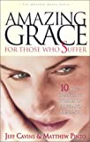 img - for Amazing Grace for Those Who Suffer: 10 Life Changing Stories of Hope and Healing (Amazing Grace Series) book / textbook / text book