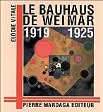 echange, troc Elodie Vitale - Le Bauhaus de Weimar (1919-1925)