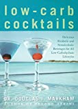 img - for Low-Carb Cocktails: Delicious Alcoholic and Nonalcoholic Beverages for All Low-Carbohydrate Lifestyles by Douglas J. Markham (2004-11-02) book / textbook / text book