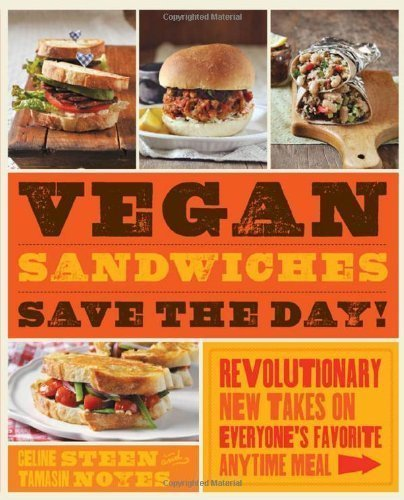 Vegan Sandwiches Save the Day!: Revolutionary New Takes on Everyone's Favorite Anytime Meal by Noyes, Tamasin, Steen, Celine (9/1/2012)