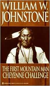 The First Mountain Man: Cheyenne Challenge: William W. Johnstone