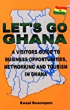 Let's Go Ghana: A Visitor's Guide to Business Opportunities, Networkin