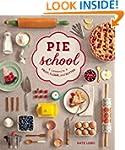 Pie School: Lessons in Fruit, Flour &...