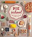 Pie School: Lessons in Fruit, Flour &...