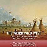 The Weird Wild West: Tall Tales and Legends About the Frontier | Sean McLachlan, Charles River Editors