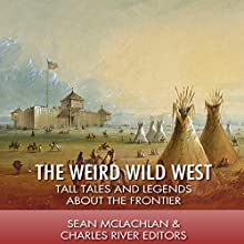 The Weird Wild West: Tall Tales and Legends About the Frontier (       UNABRIDGED) by Sean McLachlan, Charles River Editors Narrated by Bob Neufeld