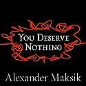You Deserve Nothing Audiobook by Alexander Maksik Narrated by Cassandra Campbell, Dan John Miller, Adam Verner