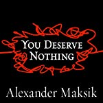 You Deserve Nothing | Alexander Maksik
