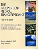 img - for The Independent Medical Transcriptionist: The Comprehensive Guidebook for Career Success in a Medical Transcription Business book / textbook / text book