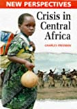 Crisis in Central Africa (New Perspectives) (0750221682) by Freeman, Charles