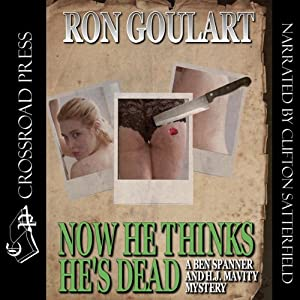 Now He Thinks He's Dead: A Ben Spanner & H. J. Mavity Mystery, Book 2 | [Ron Goulart]
