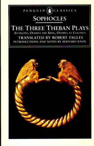 The Three Theban Plays, SOPHOCLES, ROBERT FAGLES, BERNARD MACGREGOR WALKE KNOX