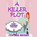 A Killer Plot: A Nosy Neighbor Mystery, Book 2 Audiobook by Cynthia Hickey Narrated by Angel Clark