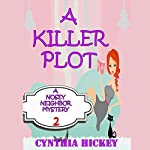 A Killer Plot: A Nosy Neighbor Mystery, Book 2   Cynthia Hickey