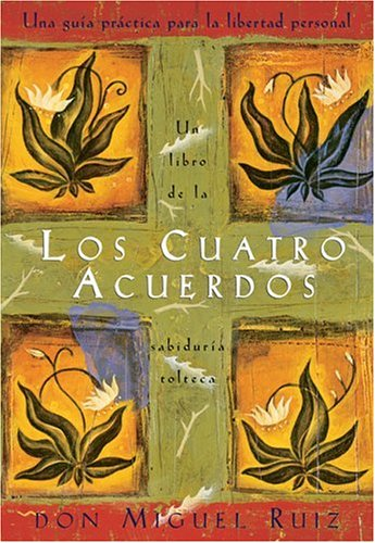 Los cuatro acuerdos: una guia practica para la libertad personal (Spanish Edition)