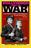 Hollywood Goes to War: How Politics, Profits and Propaganda Shaped World War II Movies