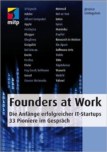 Founders at Work: Die Anfänge erfolgreicher IT-Startups. (33 Pioniere im Gespräch)