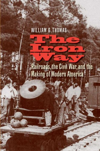 The Iron Way: Railroads, the Civil War, and the Making of Modern America: William G. Thomas III: 9780300187465: Amazon.com: Books
