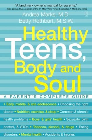Healthy Teens, Body and Soul: A Parent's Complete Guide, Andrea Marks, Betty Rothbart
