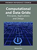 Computational and Data Grids: Principles, Applications and Design