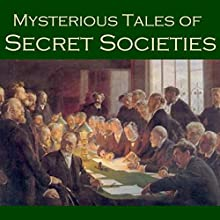 Mysterious Tales of Secret Societies (       UNABRIDGED) by A. J. Alan, Robert Louis Stevenson, J. M. Barrie, Barry Pain Narrated by Cathy Dobson