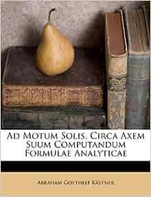 Ad Motum Solis, Circa Axem Suum Computandum Formulae ...