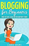 Blogging for Beginners: How to Start a Blog for Fun and Profit (Blogging for Profit, Blogging Guide, Blogging Tips, Create a Blog)