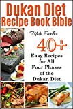 Dukan Diet Recipe Book Bible:: 40 Easy Recipes for All Four Phases of the Dukan Diet (Dukan Diet Recipe Book Bible Series 1)