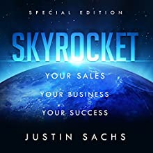 Skyrocket: Your Sales, Your Business, Your Success Audiobook by Justin Sachs Narrated by Tim Welch