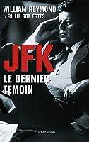 JFK - Le dernier t�moin: ASSASSINAT DE KENNEDY : ENFIN LA VERITE !