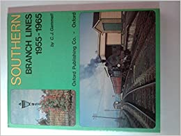 Southern Branch Lines, 1955-65: C. J. Gammell: 9780902888760: Amazon