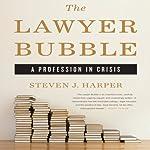 The Lawyer Bubble: A Profession in Crisis | Steven J. Harper