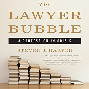The Lawyer Bubble: A Profession in Crisis | [Steven J. Harper]