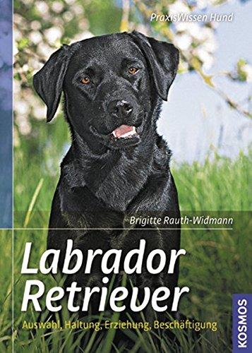 Labrador Retriever: Auswahl, Haltung, Erziehung, Beschäftigung (Praxiswissen Hund) - Partnerlink