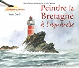 echange, troc Yvon Carlo - Peindre la Bretagne : A l'aquarelle